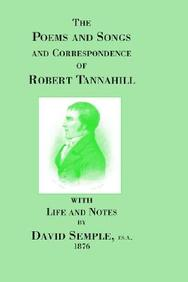 Poems And Songs And Correspondence Of Robert Tannahill