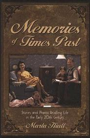 Memories Of Times Past: Stories And Photos Recalling Life In The Early 20th Century