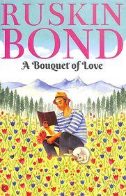 Ruskin Bond : A Bouquet Of Love