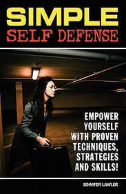 Simple Self Defense: Proven Techniques, Strategies And Skills