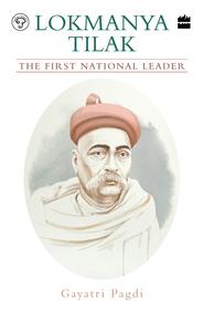 Lokmanya Tilak : The First National Leader