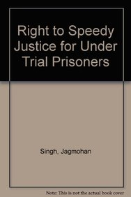 Right to Speedy Justice for Under Trial Prisoners