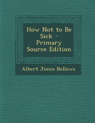 How Not to Be Sick - Primary Source Edition
