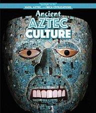 Ancient Aztec Culture (Spotlight on the Maya, Aztec, and Inca Civilizations)