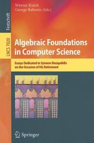 Buy Algebraic Foundations In Computer Science Essays Dedicated To  Algebraic Foundations In Computer Science Essays Dedicated To Symeon  Bozapalidis On The Occasion Of His