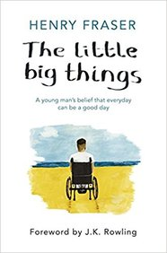 Little Big Things : A Young Mans Belief That Every Day Can Be A Good Day