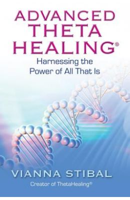 Advanced Theta Healing : Harnessing The Power Of All That Is