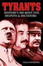 Tyrants: History's 100 Most Evil Despots & Dictators