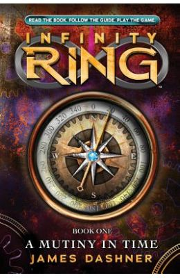 Infinity Ring : A Mutiny In Time Book 1