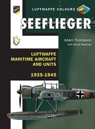 Seeflieger: Luftwaffe Maritime Aircraft And Units 1935-45