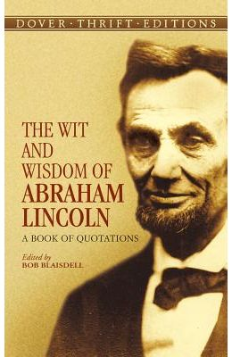 Wit And Wisdom Of Abraham Lincoln