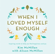 When I Loved Myself Enough : Inspiring Words To Help You Find Happiness And Joy