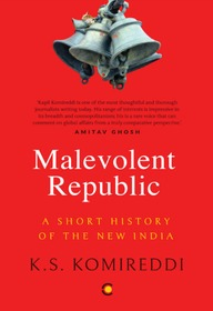Malevolent Republic : A Short History Of The New India