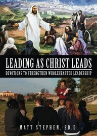 Leading as Christ Leads: Devotions to Strengthen Wholehearted Leadership