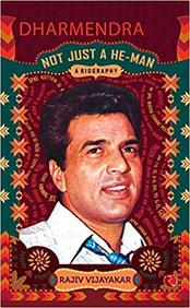 Dharmendra : A Biography Not Just A He Man