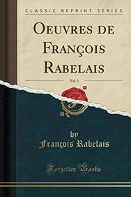 Oeuvres de Francois Rabelais, Vol. 3 (Classic Reprint) (French Edition)