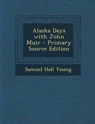 Alaska Days with John Muir - Primary Source Edition