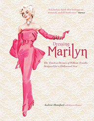 Dressing Marilyn: The Timeless Dresses of William Travilla Designed for a Hollywood Star
