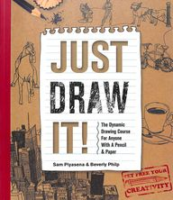 Just Draw It: The Dynamic Drawing Course For Anyone With A Pencil & Paper
