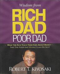 Wisdom From Rich Dad Poor Dad : What The Rich Reach Their Kids About Money That The Poor & The
