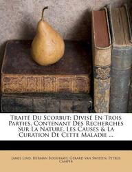 Trait Du Scorbut: Divis En Trois Parties, Contenant Des Recherches Sur La Nature, Les Causes & La Curation de Cette Maladie ...
