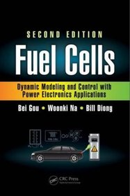 Fuel Cells: Dynamic Modeling and Control with Power Electronics Applications, Second Edition (Power Electronics and Applications Series)