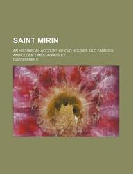 Saint Mirin; An Historical Account of Old Houses, Old Families, and Olden Times, in Paisley