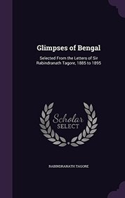 Glimpses of Bengal: Selected from the Letters of Sir Rabindranath Tagore, 1885 to 1895