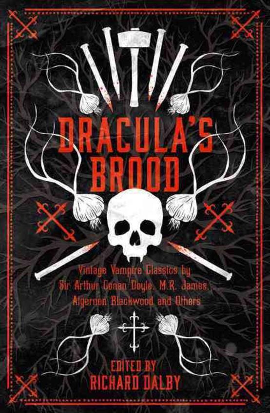 Draculas Brood: Neglected Vampire Classics by Sir Arthur Conan Doyle, M.R. James, Algernon Blackwood and Others