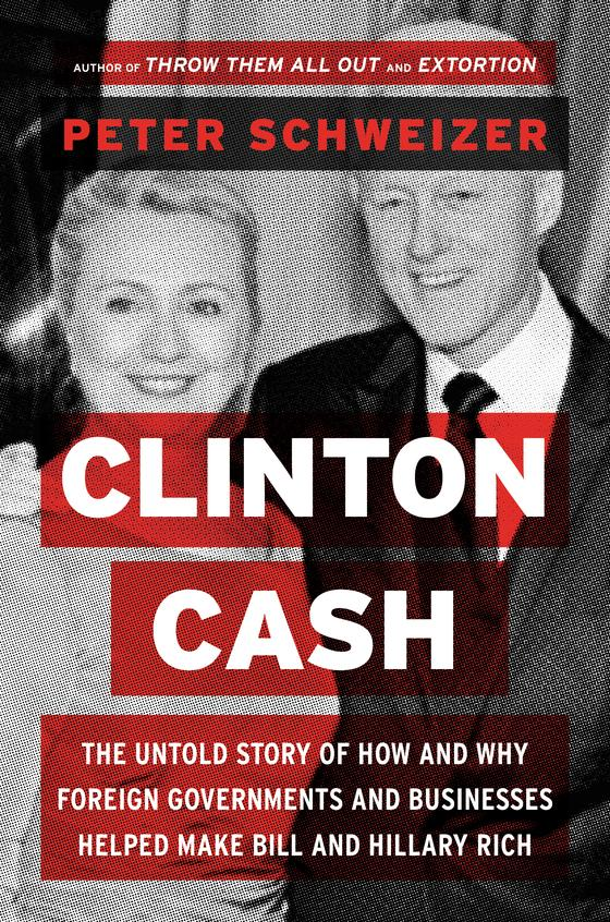 Clinton Cash : The Untold Story Of How & Why Foreign Governments & Businesses Helped Make Bill & Hil