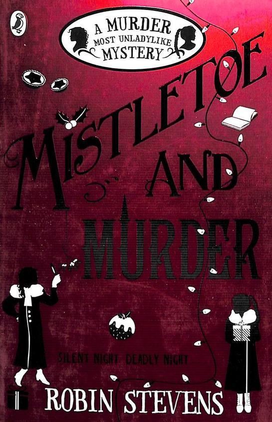 Murder Most Unladylike Mystery 05 : Mistletoe & Murder