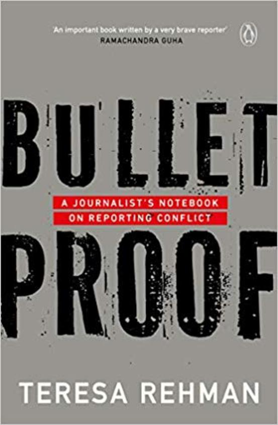 Bulletproof : A Journalist'S Notebook On Reporting Conflict