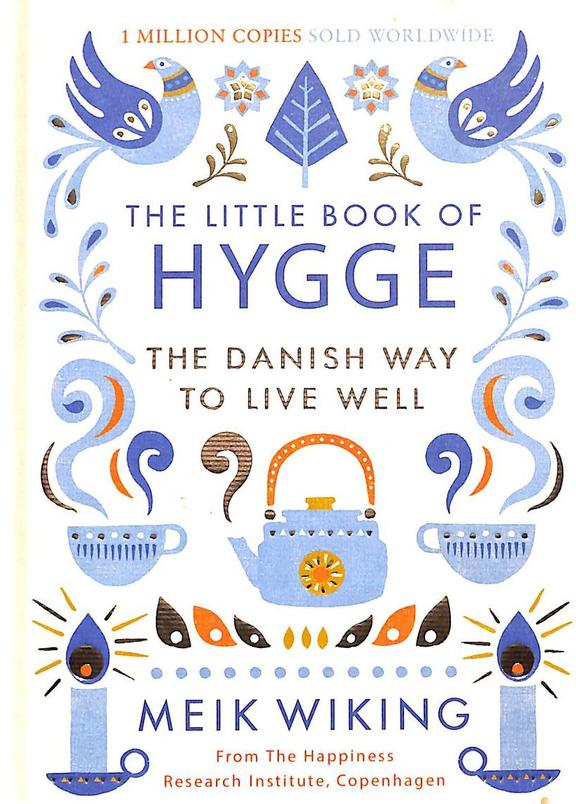 Little Book Of Hygge : The Danish Way To Live Well
