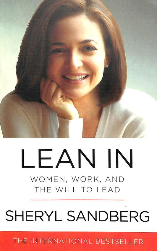 Lean In : Women Work & The Will To Lead