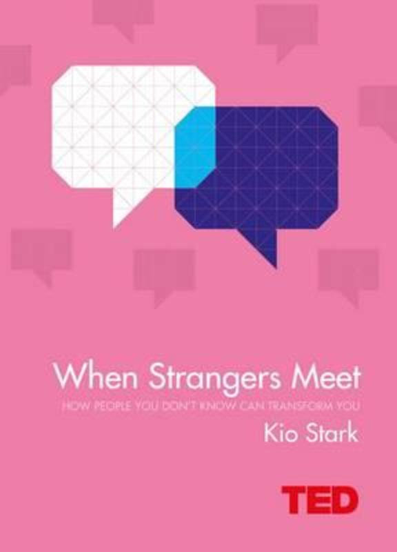 When Strangers Meet : How People You Dont Know Can Transform You - Ted