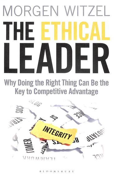 Ethical Leader : Why Doing The Right Thing Can Be The Key To Competitive Advantage