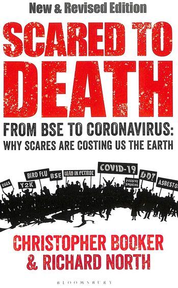 Scared To Death : From Bse To Coronavirus Why Scares Are Costing Us The Earth