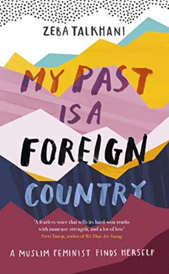 My Past Is A Foreign Country : A Muslim Feminist Finds Herself