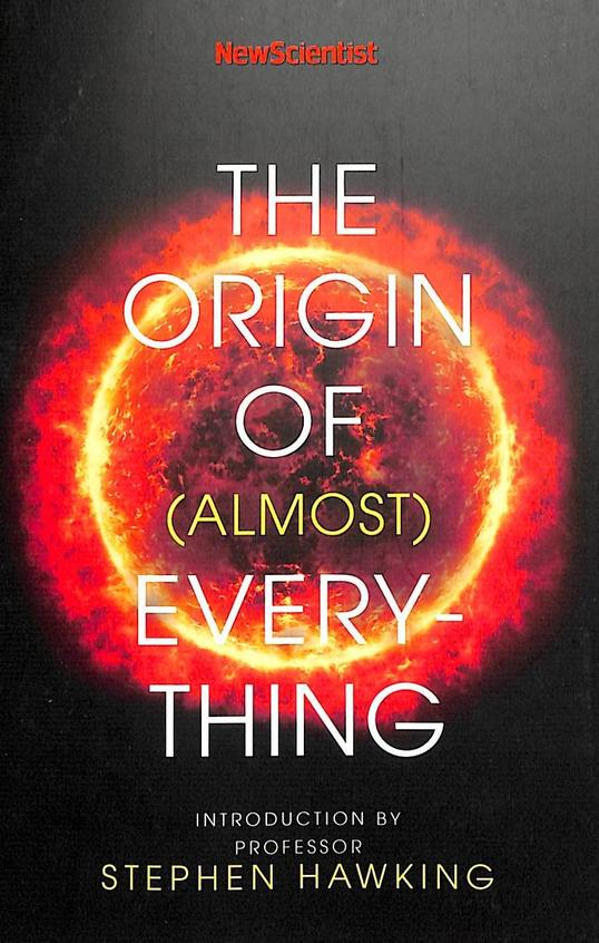 New Scientist : The Origin Of Almost Everything