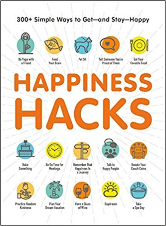 Happiness Hacks : 300 Simple Ways To Get And Stay Happy