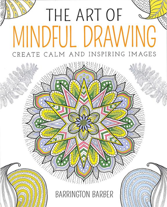 Art Of Mindful Drawing : Create Calm & Inspiring Images