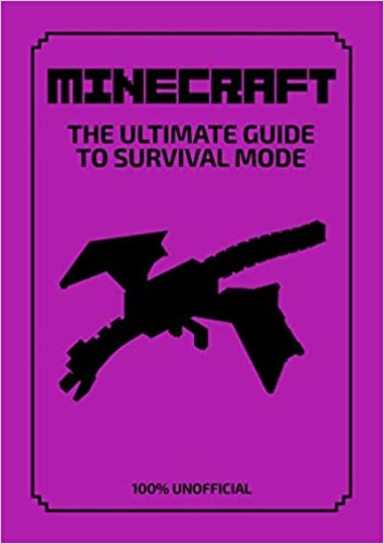 Minecraft : The Ultimate Guide To Survival Mode