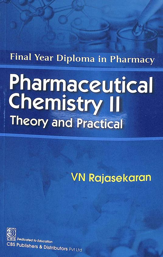 Pharmaceutical Chemistry 2 : Theory & Practical Final Year Diploma In Pharmacy