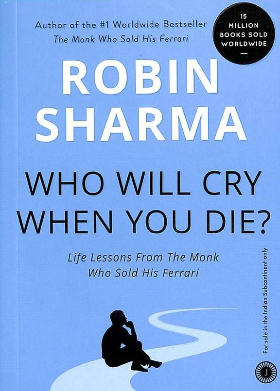 Who Will Cry When You Die ?