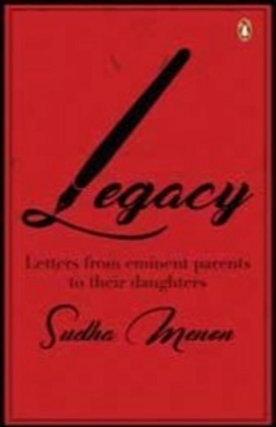 Legacy : Letters From Eminent Parents To Their Daughters