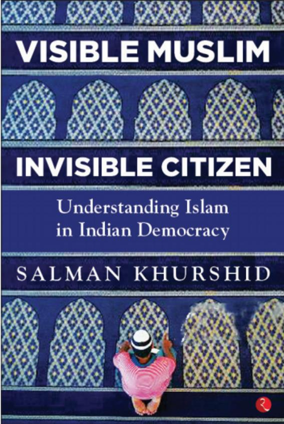 Visible Muslim Invisible Citizen : Understanding Islam In Indian Democracy