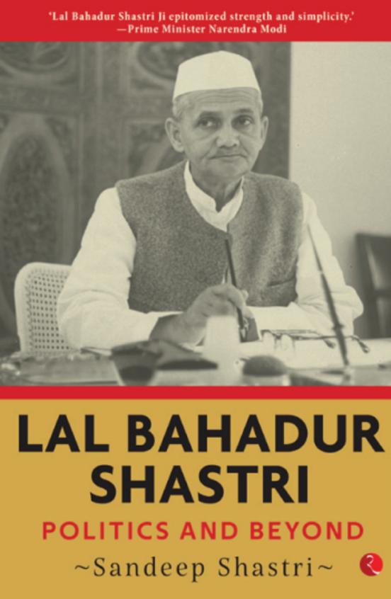 Lal Bahadur Shastri : Politics & Beyond
