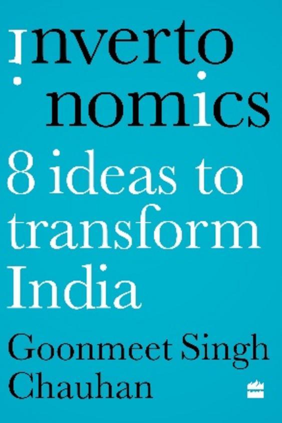 Invertonomics : Eight Ideas To Transform India