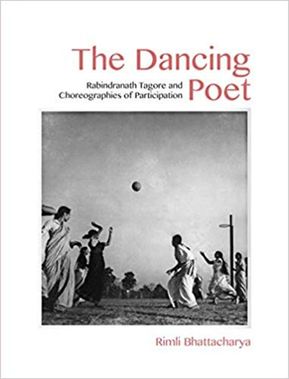 The Dancing Poet: Rabindranath Tagore and Modernity in Performance