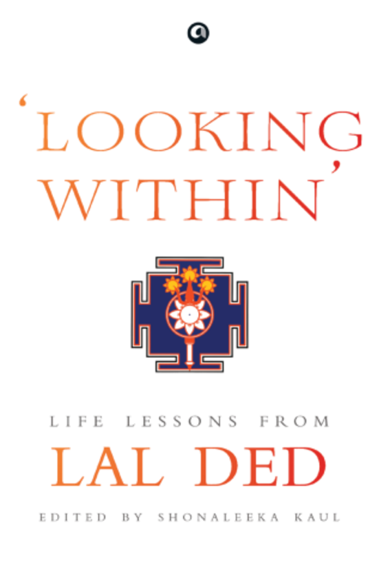 Looking Within : Life Lessons Form Lal Ded